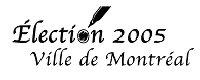 Election 2005 - Ville de Montréal