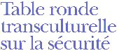 Table ronde transculturelle sur la sécurité