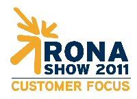 RONA Show 2011 - Customer Focus
